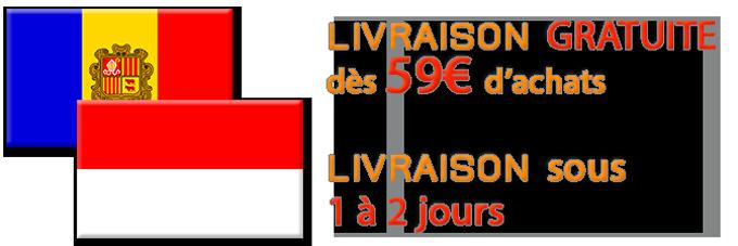 Livraison Gratuite vers ANDORRE et MONACO dès 59€ et livraison sous 1 à 2 jours
