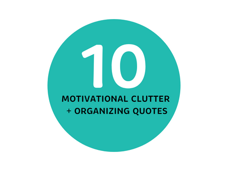 my top 10 organizing quotes + sayings
