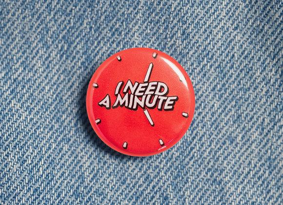 'I Need A Minute' Badge