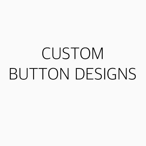Custom Button Design PLEASE READ DESCRIPTION