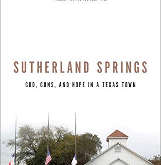 Sutherland Springs: God, Guns and Hope in a Texas Town