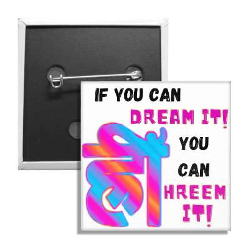 If You Can Dream It You Can Hreem It 2 Inch Button