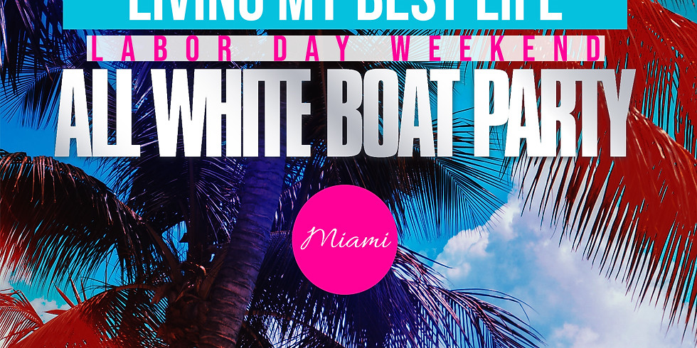Living My Best Life Labor Day Weekend All White Boat Party Miami