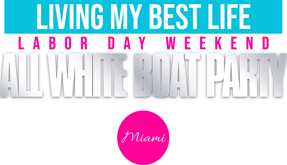 Living My Best Life Labor Day Weekend All White Boat Party. September 4, 2021. pdjent.com. #LMBLMIAMI2021