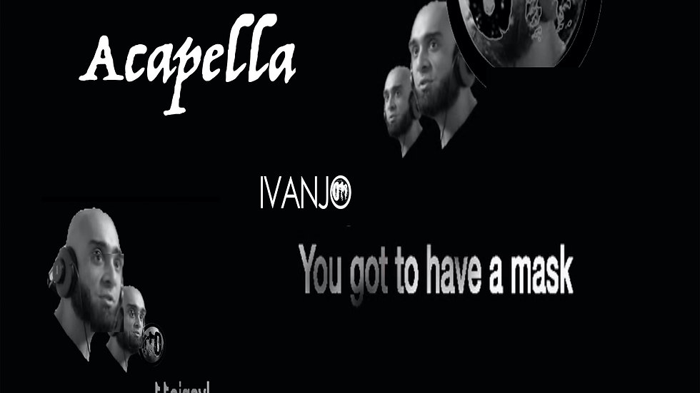 You got to have a mask (Acapella)