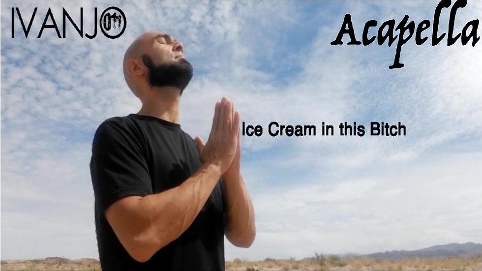 Ice cream in this bitch (Acapella)
