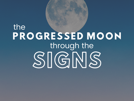 The Progressed Moon Through The Signs