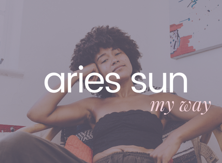 Aries Sun | My Way