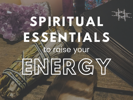 Spiritual Essentials To Raise Your Energy