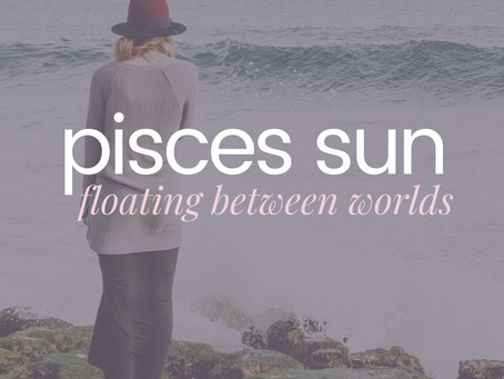 Pisces Sun | Floating Between Worlds