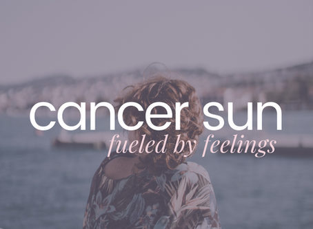 Cancer Sun | Fueled By Feelings