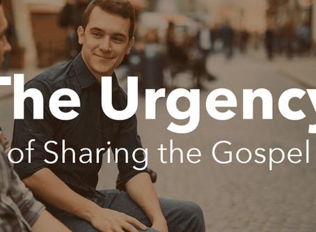 The Urgency of Sharing the Gospel