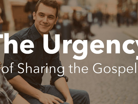 The Urgency of Sharing the Gospel