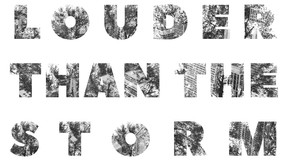 WE ARE LOUDER THAN THE STORM: a mission statement