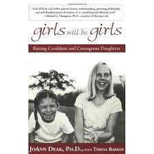 Girls will be Girls: Raising confident and courageous daughters by Joann Deak
