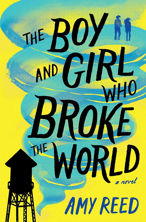 The Boy and Girl Who Broke the World By Amy Reed