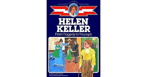 Helen Keller: From Tragedy to Triumph
