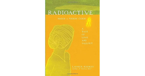 Radioactive: Marie and Pierre Curie by Lauren Redniss