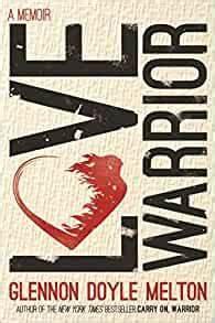 Love Warrior by Glennon Dole Melton