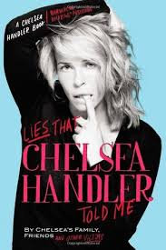 Lies that Chelsea Handler told Me by Chelsea Handler and friends