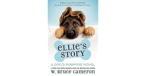 Ellies Story: A Dogs Purpose Novel by W. Bruce Cameron