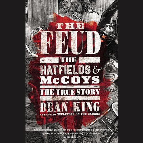 The Feud The Hatfields and McCoys- The true story by Dean King