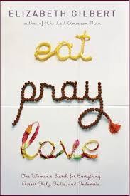 Eat, Pray, Love, by Elizabeth Gilbert