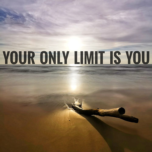 Motivational quote. Text YOUR ONLY LIMIT