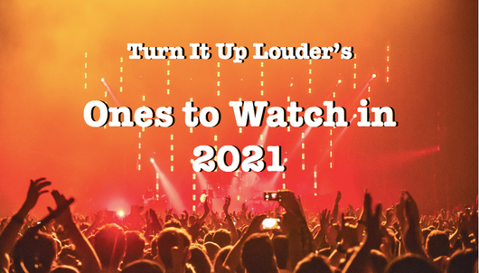 LOUDER FEATURES: Ones to Watch in 2021