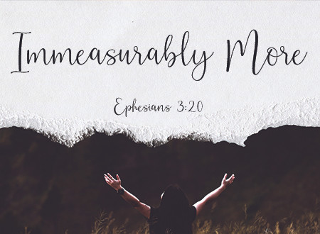 Word of Encouragement: Immeasurably More