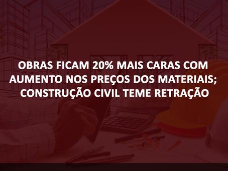 Obras ficam 20% mais caras com aumento nos preços dos materiais; construção civil teme retração