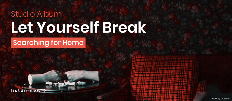 Searching for Home - Let Yourself Break
