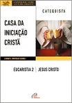 Dom Leomar Brustolin - Casa da Iniciação Cristã - Eucaristia 2 - Catequista