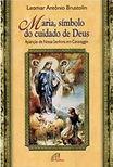 Dom Leomar Brustolin - Maria, símbolo do Cuidado de Deus