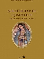 Sob Olha de Guadalupe - Sinais do Céu sobre a Terra