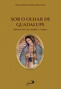 Sob o Olhar de Guadalupe - Sinais d céu sobre a terra
