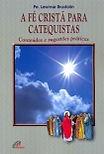 Dom Leomar Brustolin - A Fé Cristã para Catequistas