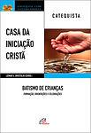 Dom Leomar Brustolin - Casa da Iniciação Cristã - Batismo de crianças - Catequista