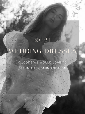 2021 WEDDING DRESSES - 9 looks we are dying to see in the coming season.