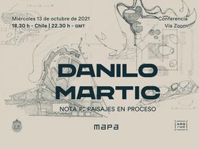 Conferencia Danilo Martic | Nota P: Paisajes en proceso - MAPA UC