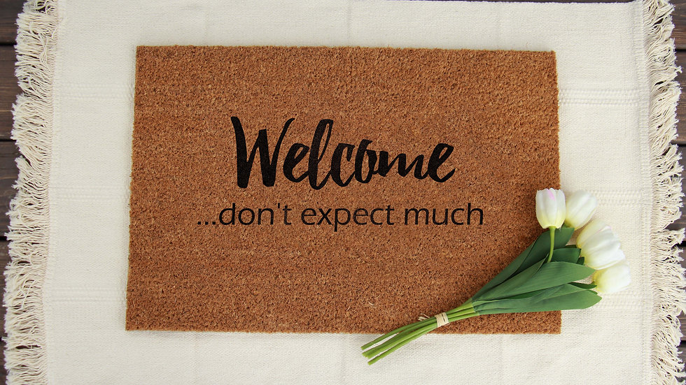 Welcome ... Don't Expect Much Doormat