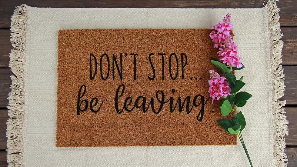 Don't Stop, Be Leaving Doormat