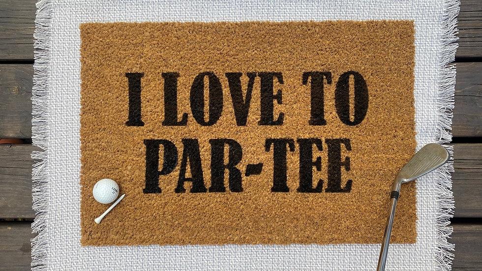 I Love to Par-Tee Doormat