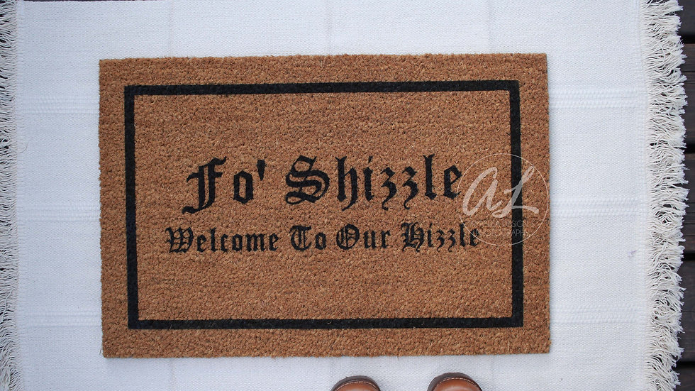 Fo Shizzle - Welcome to Our Hizzle