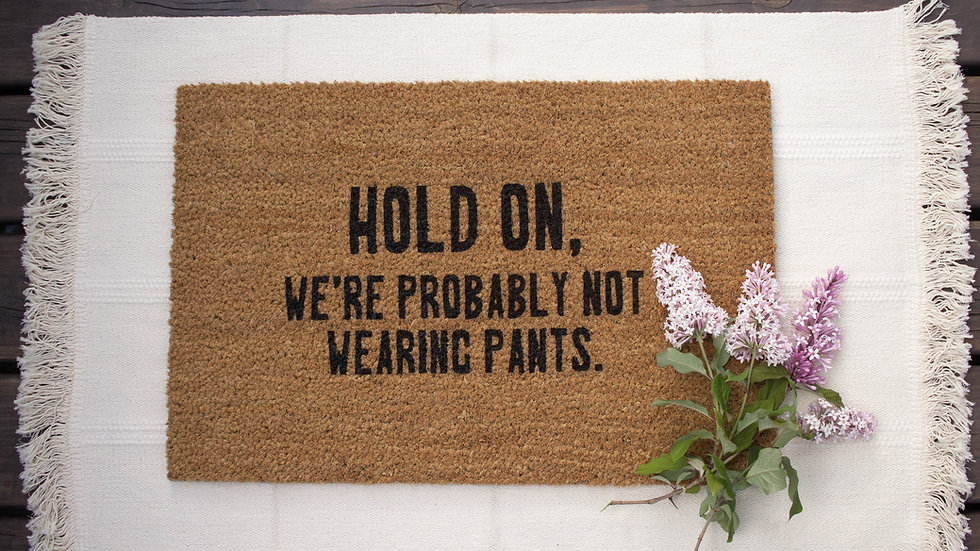 Hold On, We're Probably Not Wearing Pants