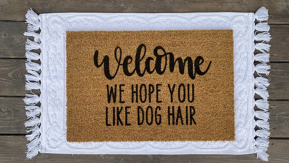 Welcome, Hope You Like Dog Hair Doormat