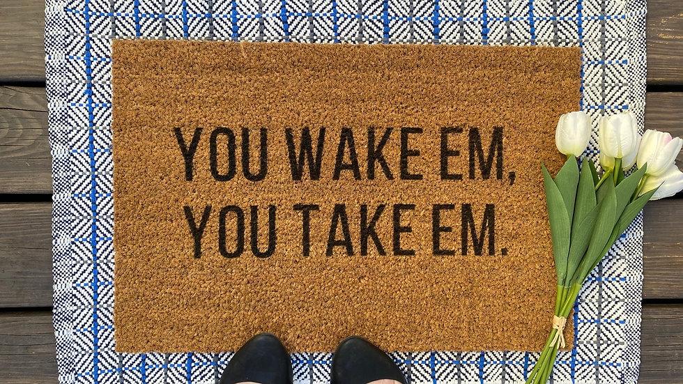 You Wake Em You Take Em Doormat