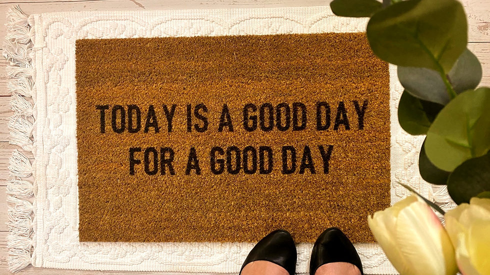 Today is a Good day for a Good Day Doormat