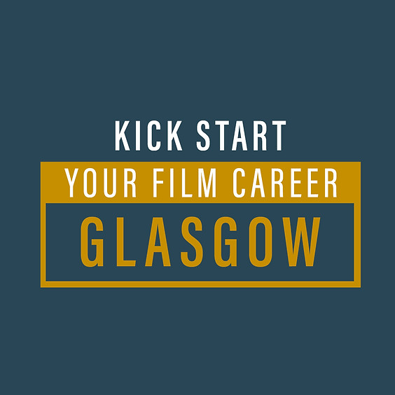 Kickstart Your Film Career - Glasgow