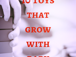 Baby The First Year: 10 Best Baby Toys That Will Grow With Baby!